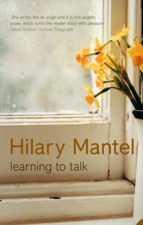 Hilary Mantel Learning to Talk: Short stories hilary mantel learning to talk short stories