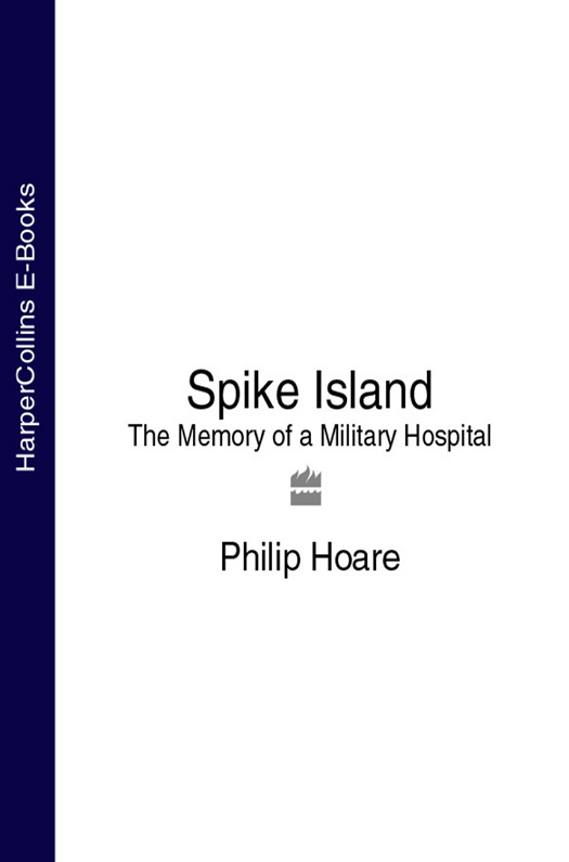 Philip Hoare Spike Island: The Memory of a Military Hospital richard s lowry the gulf war chronicles a military history of the first war with iraq