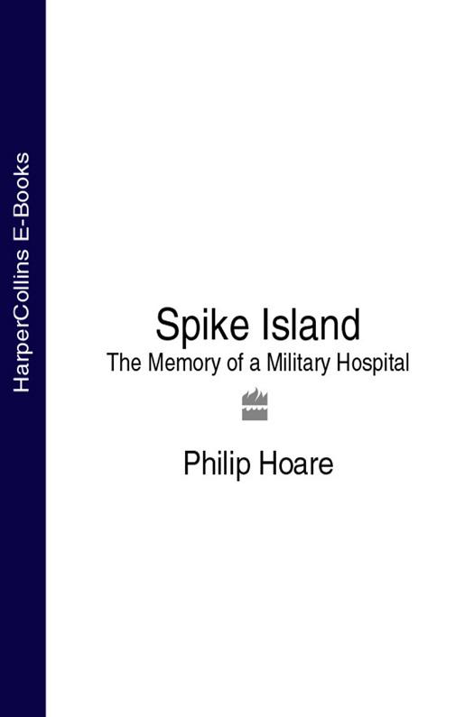 Philip Hoare Spike Island: The Memory of a Military Hospital the asylum