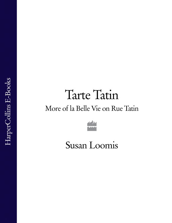 Фото - Susan Loomis Tarte Tatin: More of La Belle Vie on Rue Tatin lucy h yates the profession of cookery from a french point of view with some economical practices peculiar to the nation