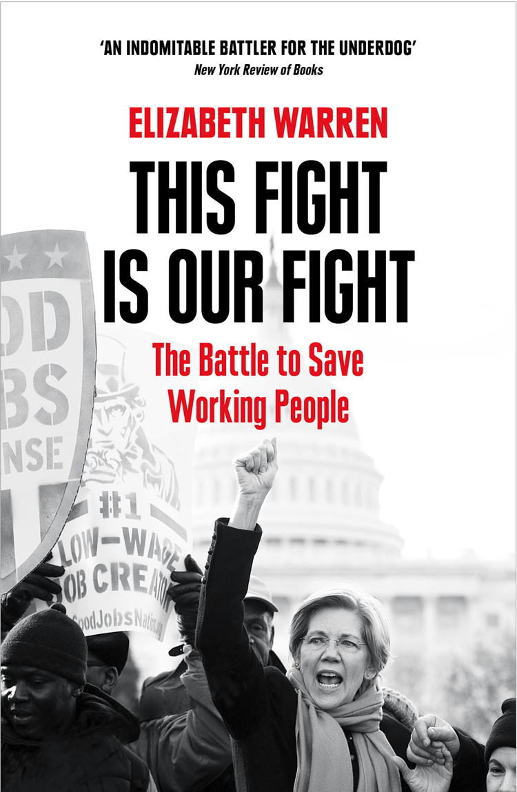 Elizabeth Warren This Fight is Our Fight: The Battle to Save Working People alan webster hope for the future people who make a difference