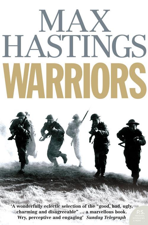 Max Hastings Warriors: Extraordinary Tales from the Battlefield francis rawdon hastings the private journal of the marquess of hastings 3