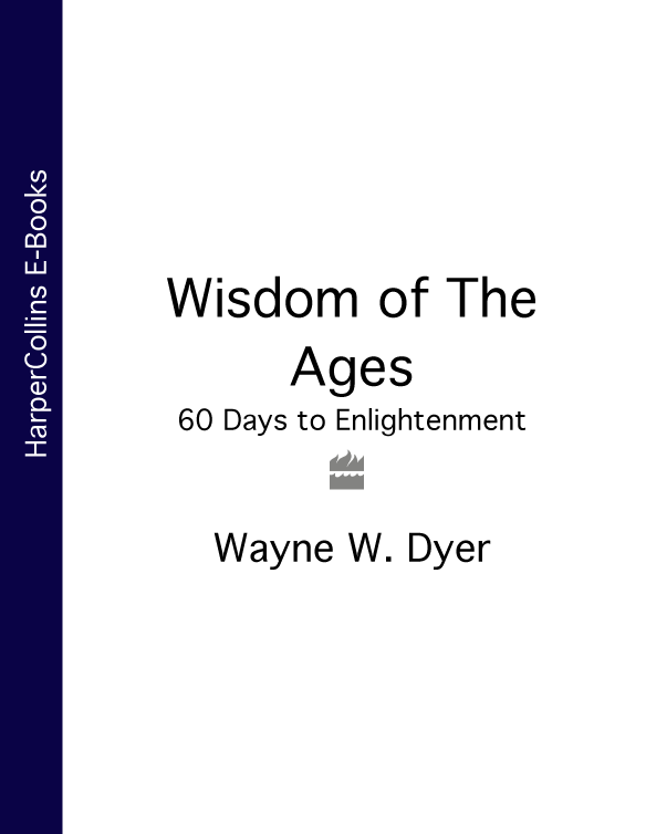 Wayne Dyer W. Wisdom of The Ages: 60 Days to Enlightenment