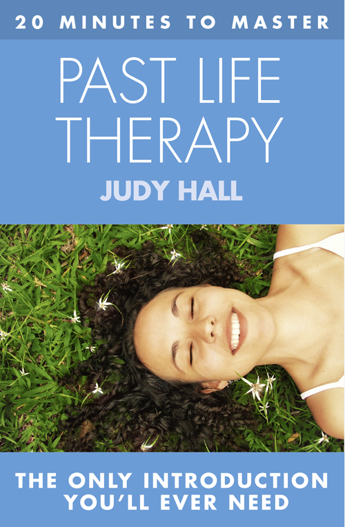 Judy Hall 20 MINUTES TO MASTER ... PAST LIFE THERAPY brian ogawa a river to live by the 12 life principles of morita therapy