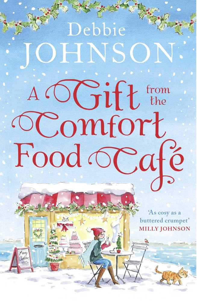 Debbie Johnson A Gift from the Comfort Food Café: Celebrate Christmas in the cosy village of Budbury with the most heartwarming read of 2018! the food cafe