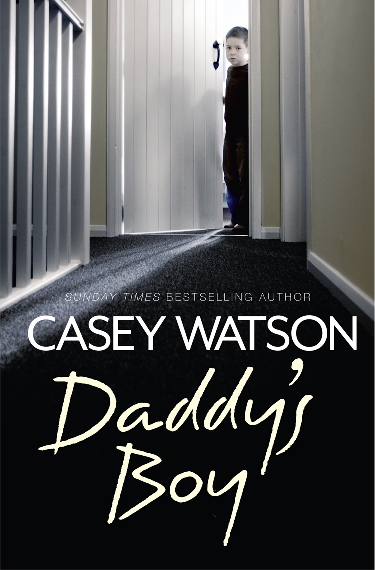 Casey Watson Daddy's Boy casey watson nowhere to go the heartbreaking true story of a boy desperate to be loved