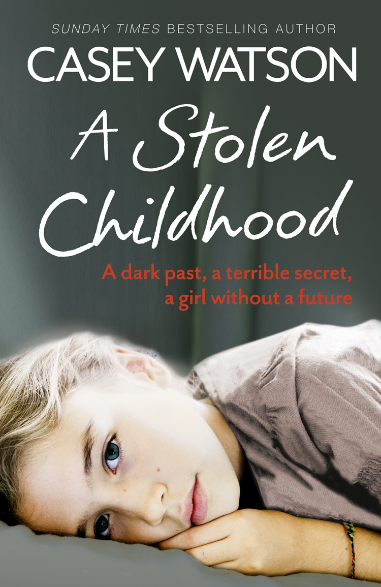 Casey Watson A Stolen Childhood: A Dark Past, a Terrible Secret, a Girl Without a Future