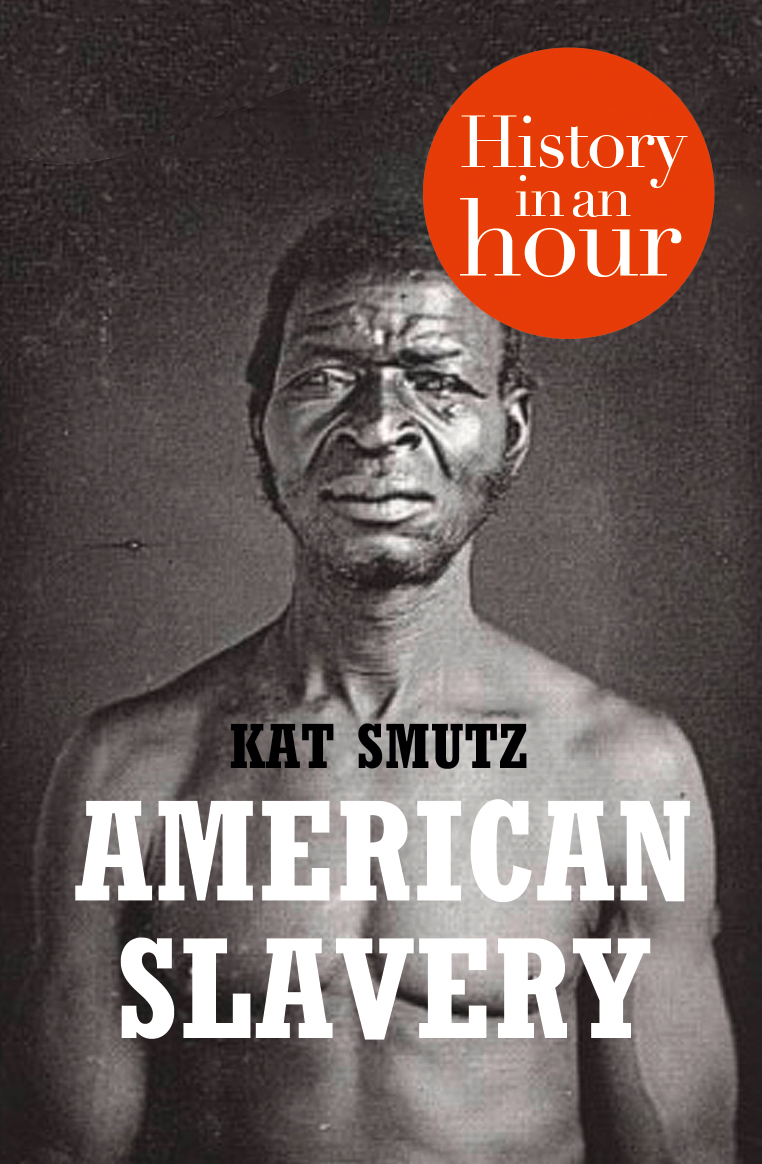 Kat Smutz American Slavery: History in an Hour rupert colley the cold war history in an hour