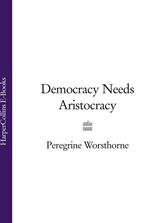 Фото - Peregrine Worsthorne Democracy Needs Aristocracy peregrine worsthorne democracy needs aristocracy