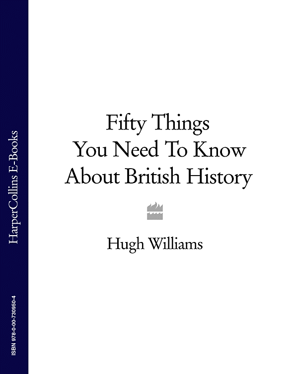 Hugh Williams Fifty Things You Need To Know About British History eric williams british capitalism and british slavery
