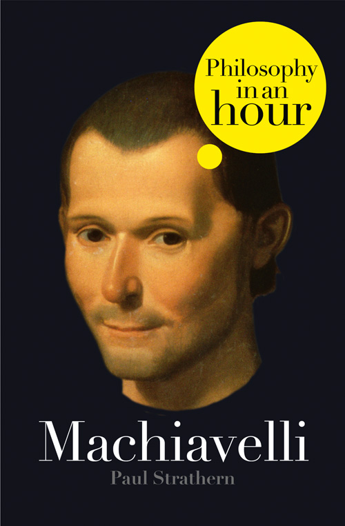 Paul Strathern Machiavelli: Philosophy in an Hour paul strathern machiavelli philosophy in an hour