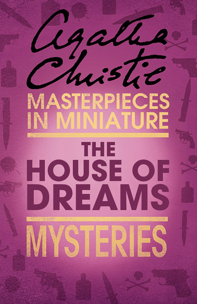 Агата Кристи The House of Dreams: An Agatha Christie Short Story agatha christie the case of the discontented soldier an agatha christie short story