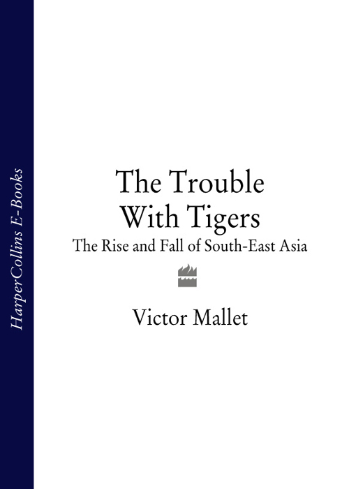 Victor Mallet The Trouble With Tigers: The Rise and Fall of South-East Asia forza italia the fall and rise of italian football