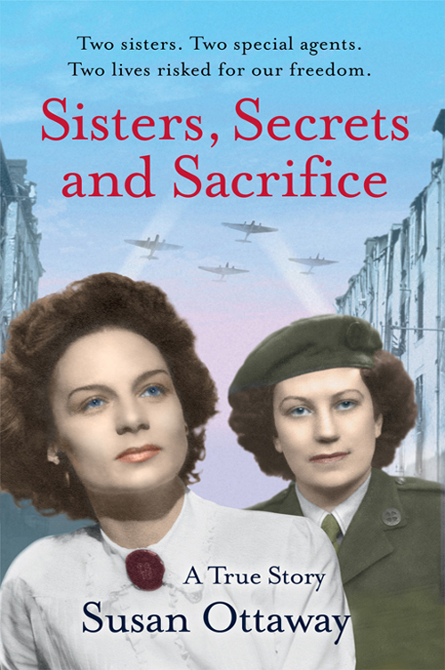 Susan Ottaway Sisters, Secrets and Sacrifice: The True Story of WWII Special Agents Eileen and Jacqueline Nearne susan ottaway sisters secrets and sacrifice the true story of wwii special agents eileen and jacqueline nearne
