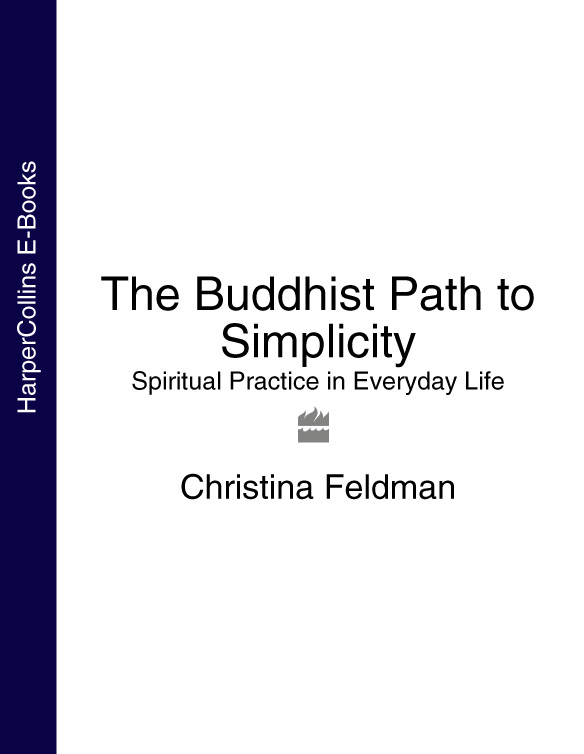 Christina Feldman The Buddhist Path to Simplicity: Spiritual Practice in Everyday Life christina feldman the buddhist path to simplicity spiritual practice in everyday life