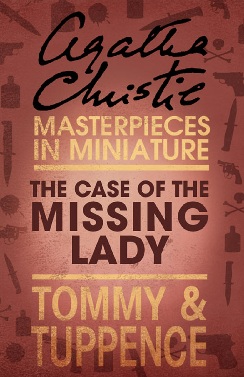 Агата Кристи The Case of the Missing Lady: An Agatha Christie Short Story агата кристи the witness for the prosecution an agatha christie short story
