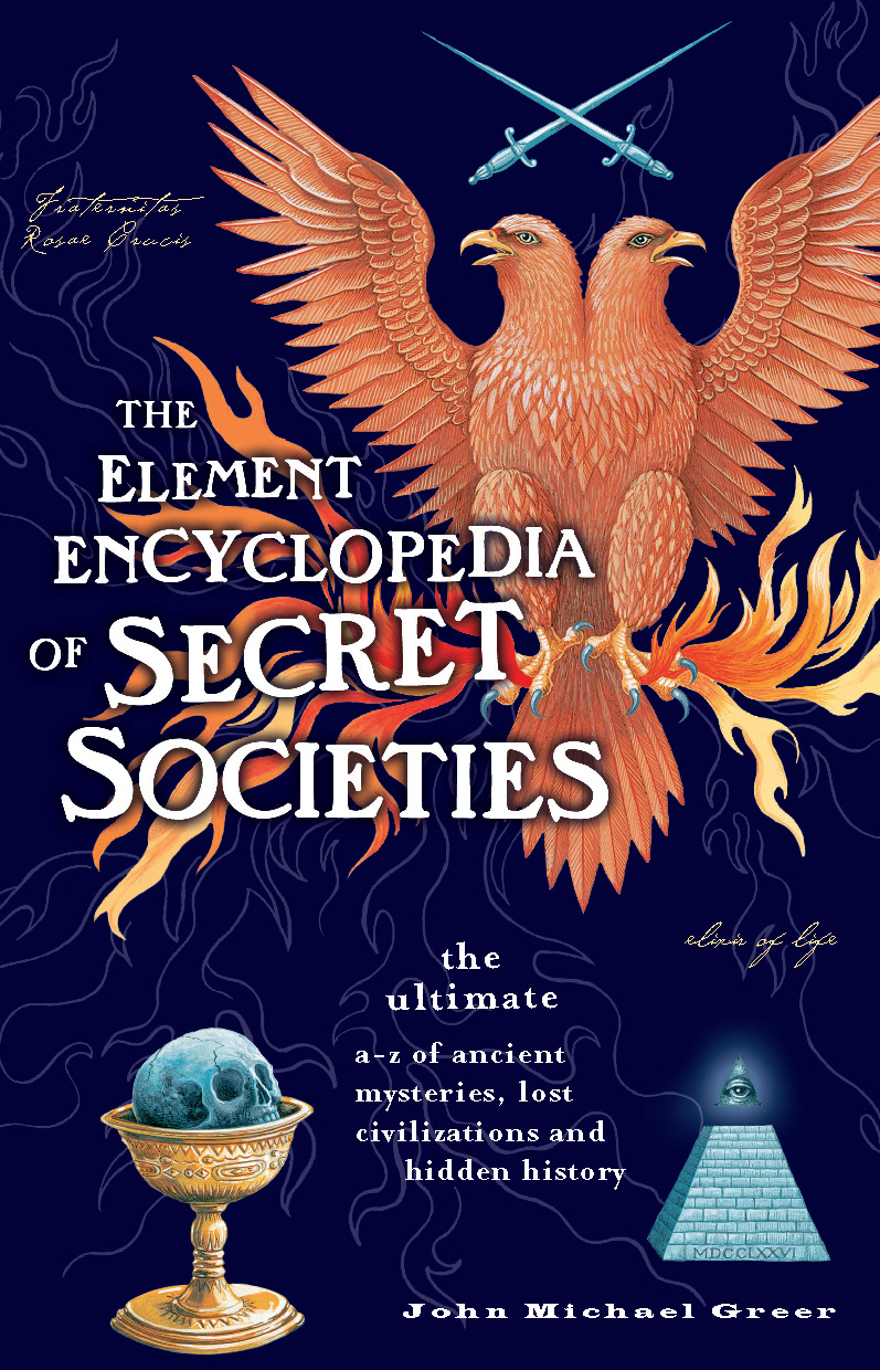 John Greer Michael The Element Encyclopedia of Secret Societies: The Ultimate A–Z of Ancient Mysteries, Lost Civilizations and Forgotten Wisdom a to z mysteries the missing mummy