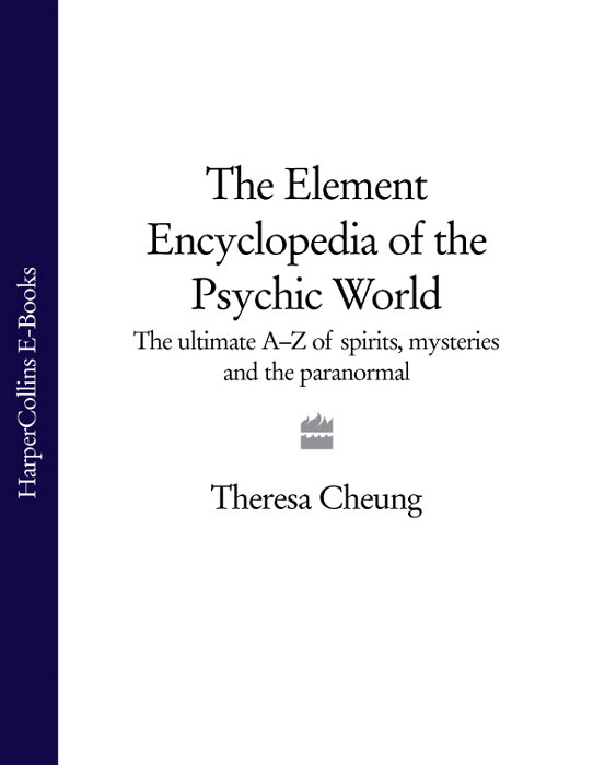 Theresa Cheung The Element Encyclopedia of the Psychic World: The Ultimate A–Z of Spirits, Mysteries and the Paranormal william hughes the encyclopedia of the gothic