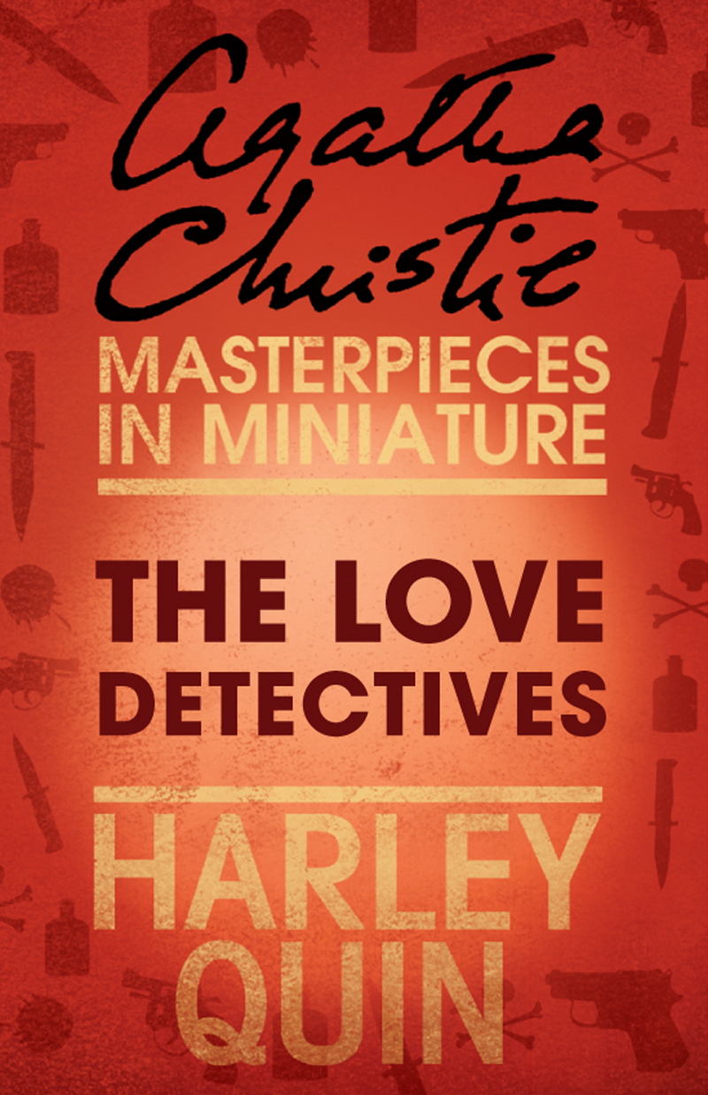 Агата Кристи The Love Detectives: An Agatha Christie Short Story agatha christie have you got everything you want an agatha christie short story