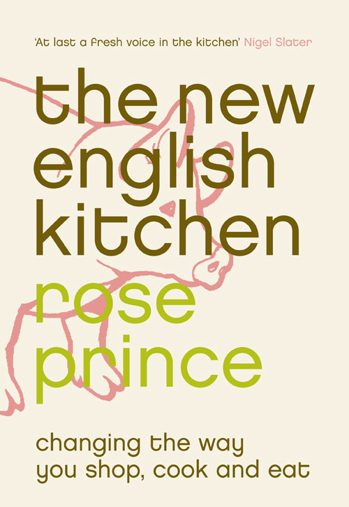 Rose Prince The New English Kitchen: Changing the Way You Shop, Cook and Eat
