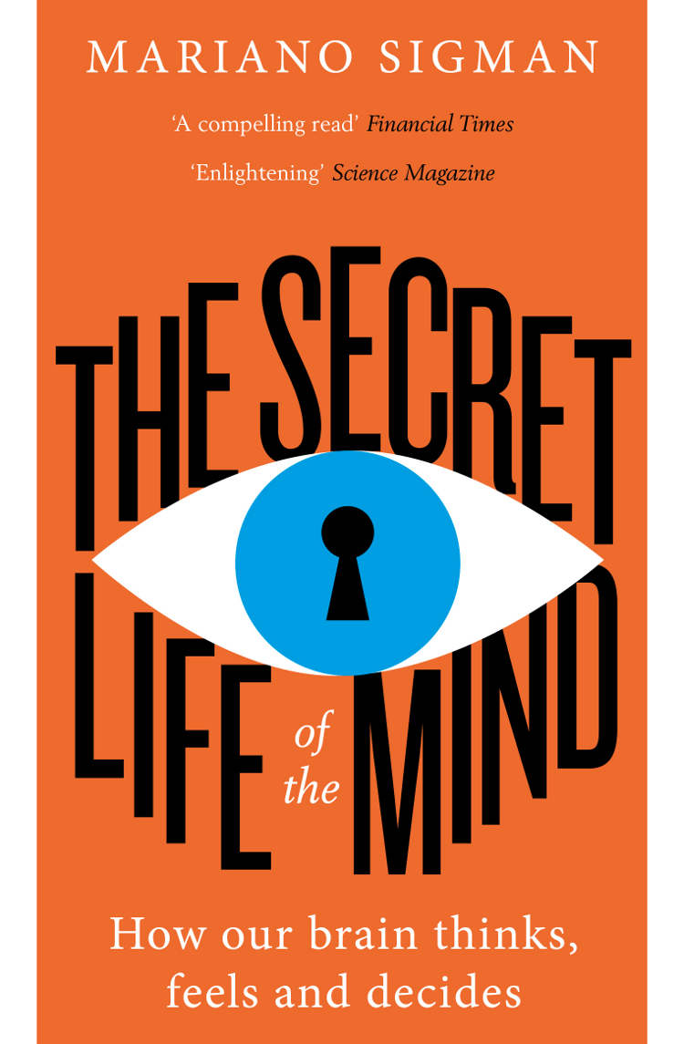 цена на Mariano Sigman The Secret Life of the Mind: How Our Brain Thinks, Feels and Decides