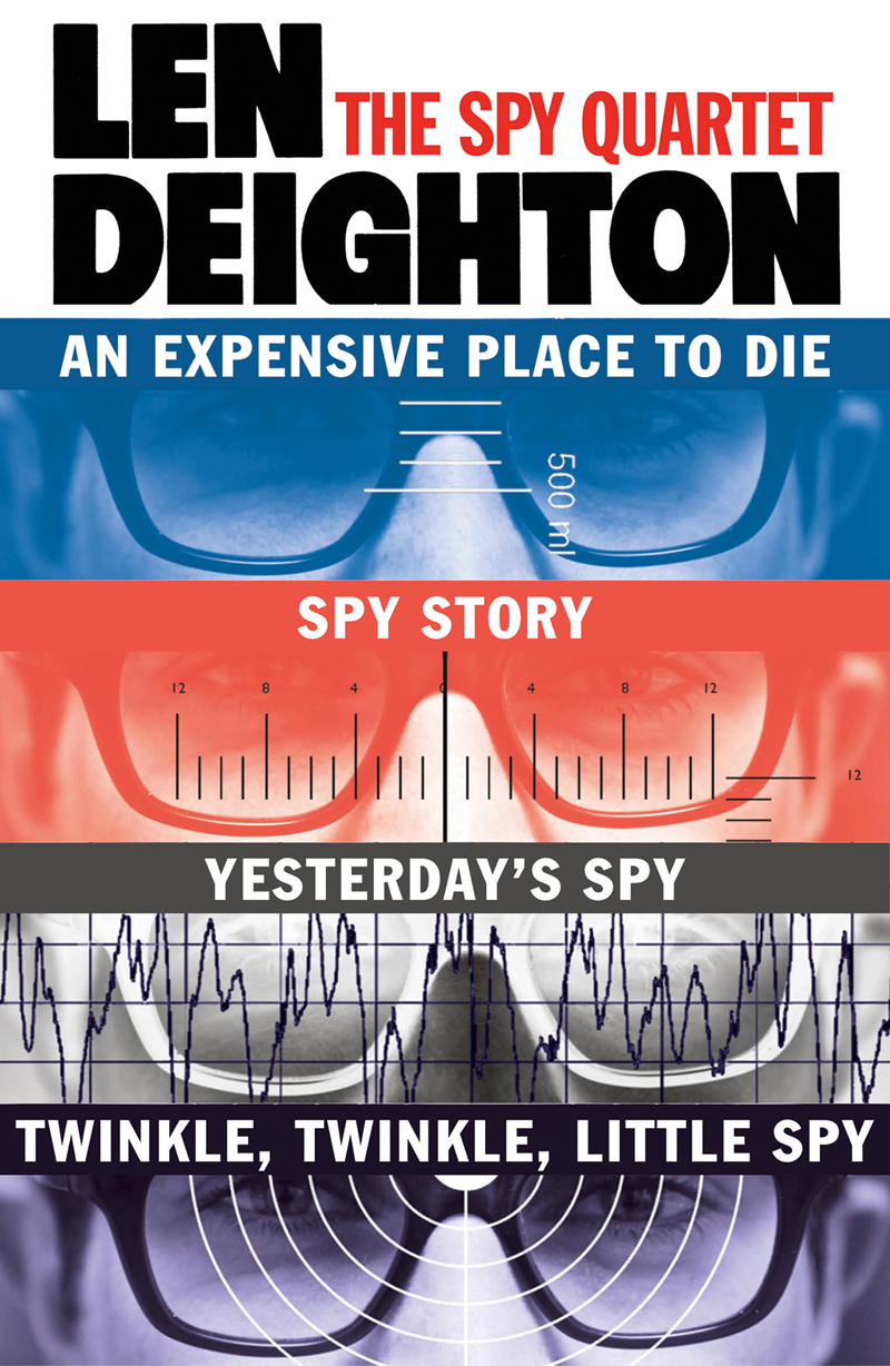 Len Deighton The Spy Quartet: An Expensive Place to Die, Spy Story, Yesterday's Spy, Twinkle Twinkle Little Spy a spy among friends