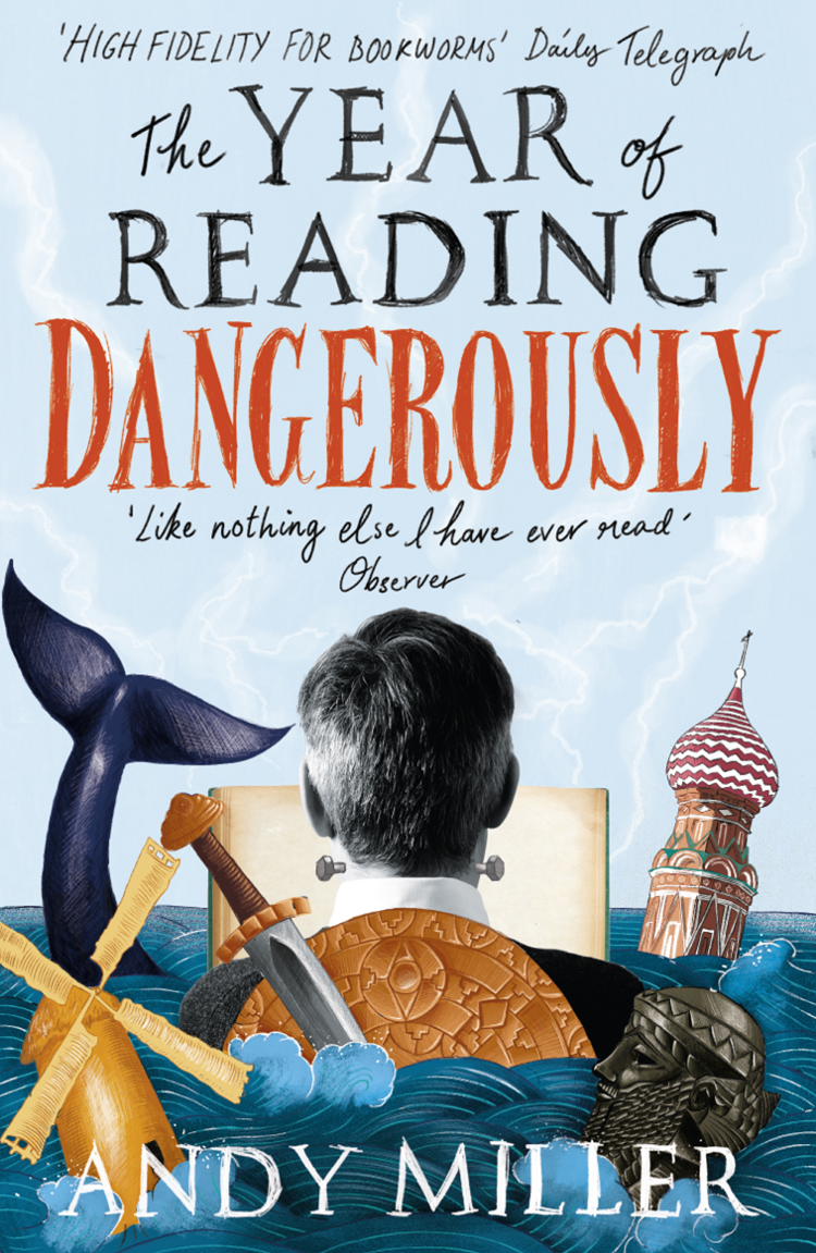 Andy Miller The Year of Reading Dangerously: How Fifty Great Books Saved My Life john suchet my bonnie how dementia stole the love of my life