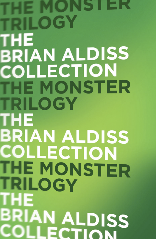 Brian Aldiss The Monster Trilogy aldiss barefoot in the head