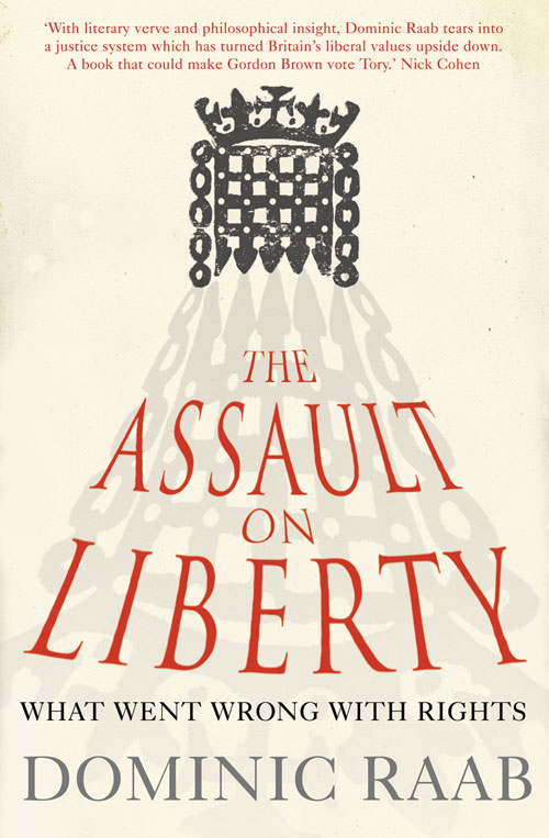Dominic Raab The Assault on Liberty: What Went Wrong with Rights