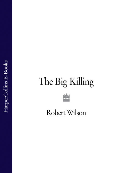 Robert Thomas Wilson The Big Killing when the killing is done