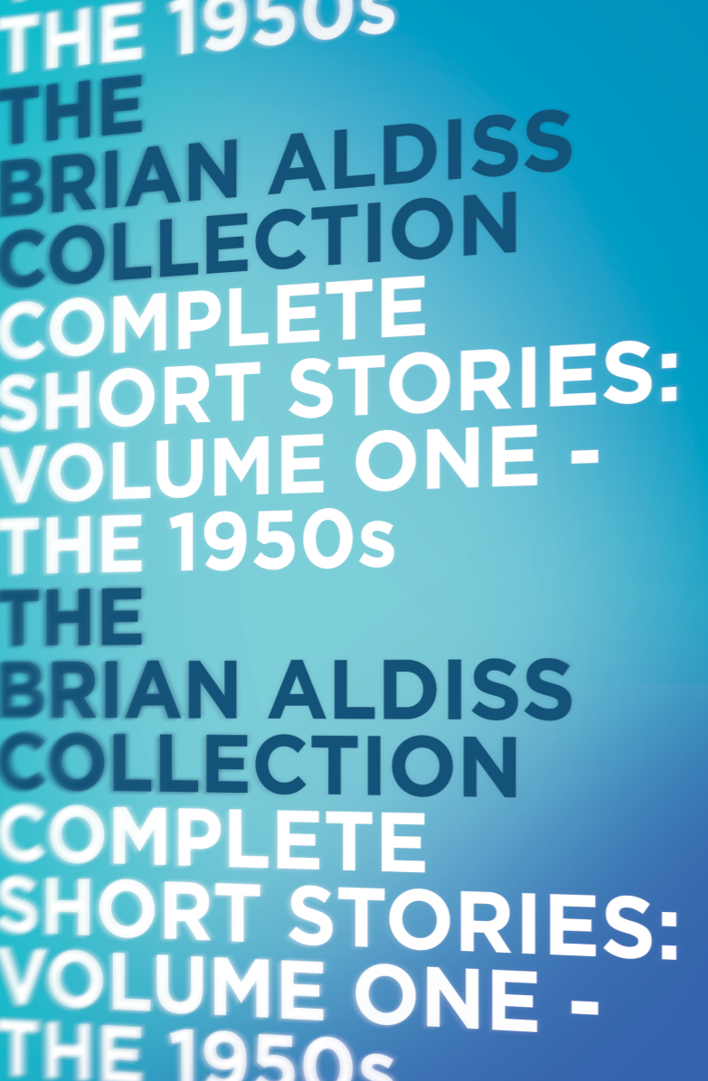 Brian Aldiss The Complete Short Stories: The 1950s aldiss barefoot in the head