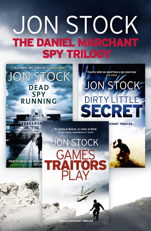 Jon Stock The Daniel Marchant Spy Trilogy: Dead Spy Running, Games Traitors Play, Dirty Little Secret the spy with 29 names page 3