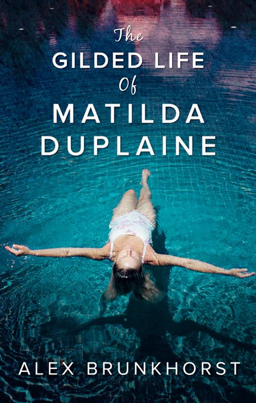 купить Alex Brunkhorst The Gilded Life Of Matilda Duplaine дешево