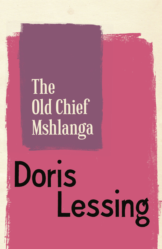 Doris Lessing The Old Chief Mshlanga цена