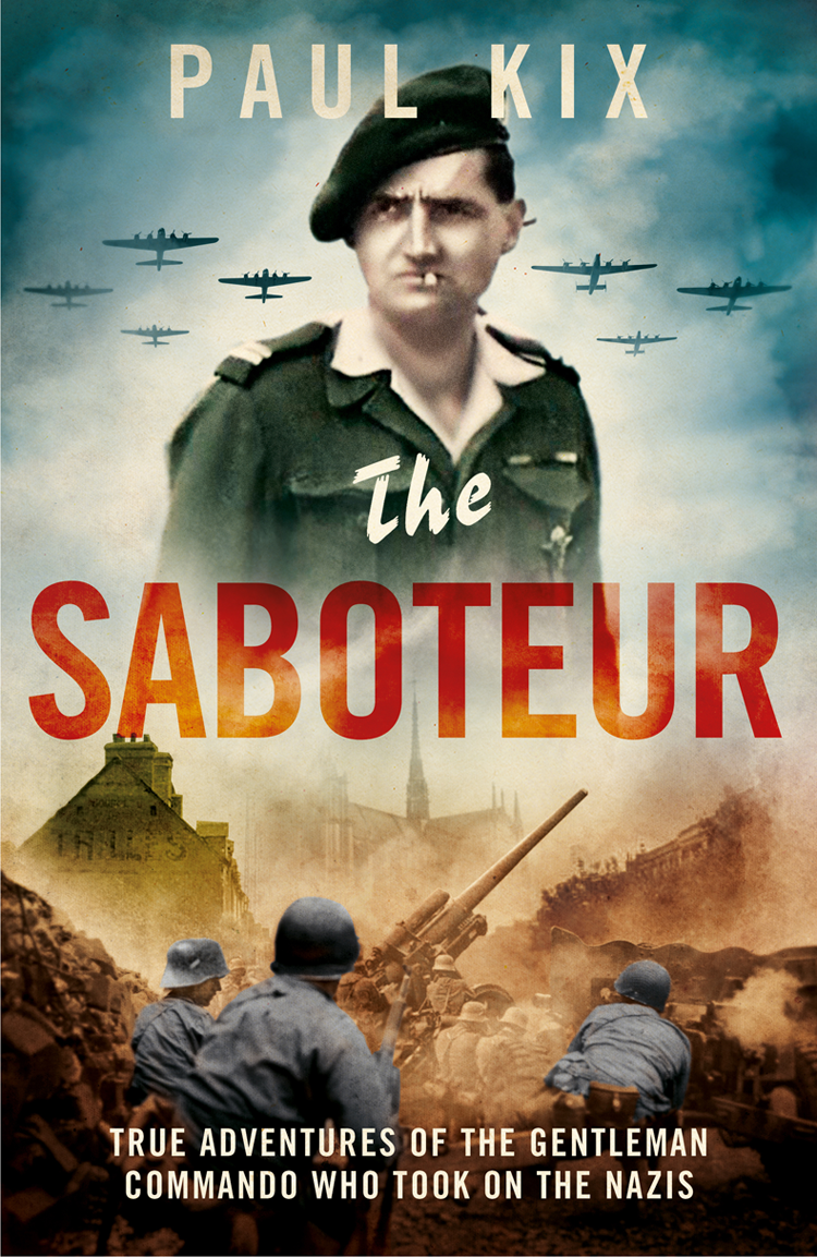 Paul Kix The Saboteur: True Adventures Of The Gentleman Commando Who Took On The Nazis