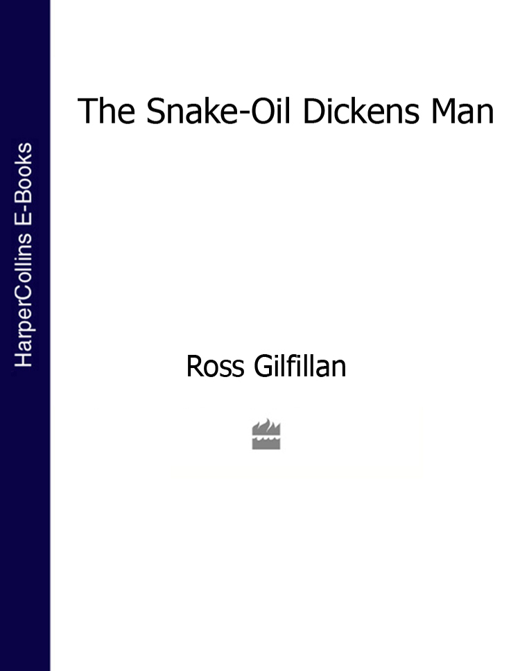 Ross Gilfillan The Snake-Oil Dickens Man thomas harrison charles the trials of charles the first and of some of the regicides
