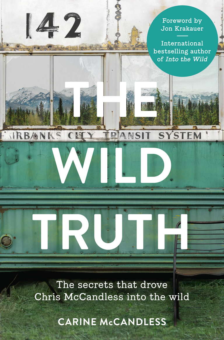 Carine McCandless The Wild Truth: The secrets that drove Chris McCandless into the wild крис де бург chris de burgh into the light