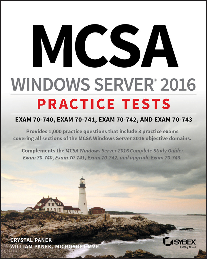William Panek MCSA Windows Server 2016 Practice Tests. Exam 70-740, Exam 70-741, Exam 70-742, and Exam 70-743 william panek mcts windows server 2008 active directory configuration study guide exam 70 640