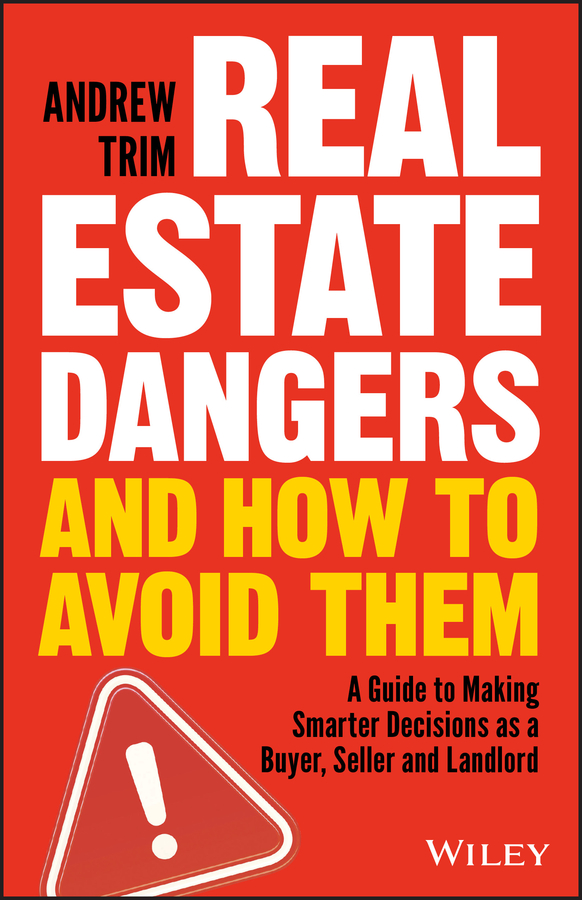 Andrew Trim Real Estate Dangers and How to Avoid Them. A Guide to Making Smarter Decisions as a Buyer, Seller and Landlord tony wood the commercial real estate tsunami a survival guide for lenders owners buyers and brokers