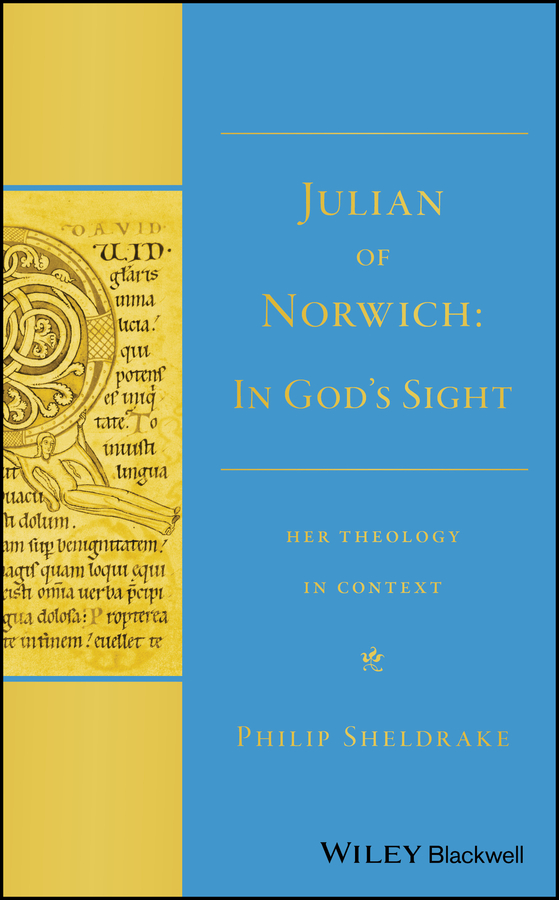 Philip Sheldrake Julian of Norwich. In God's Sight Her Theology in Context ben folds norwich page 8