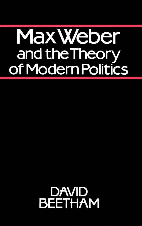 David Beetham Max Weber and the Theory of Modern Politics the politics of egalitarianism theory and practice