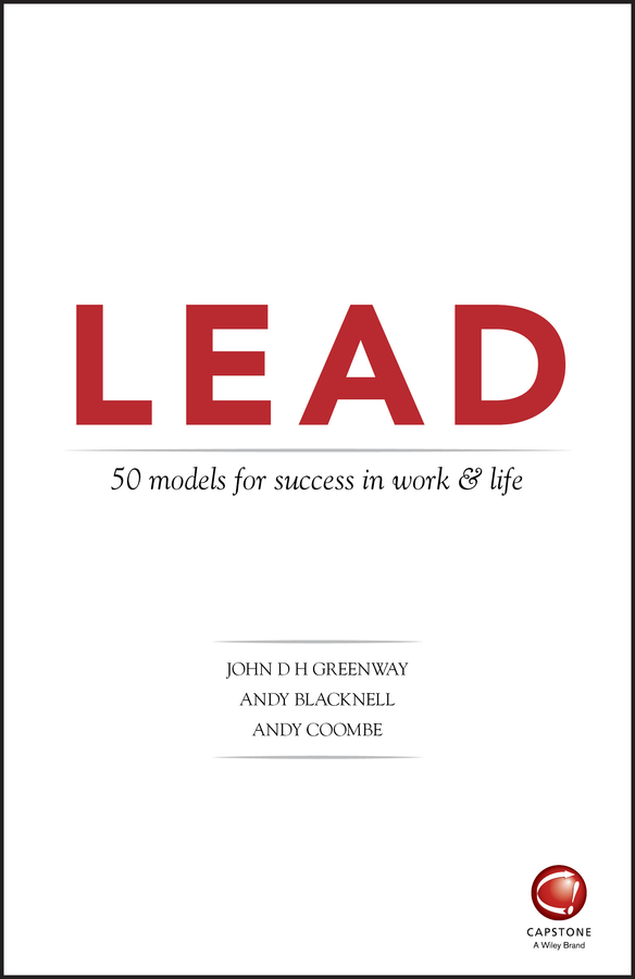 Andy Blacknell LEAD: 50 models for success in work and life the will to lead