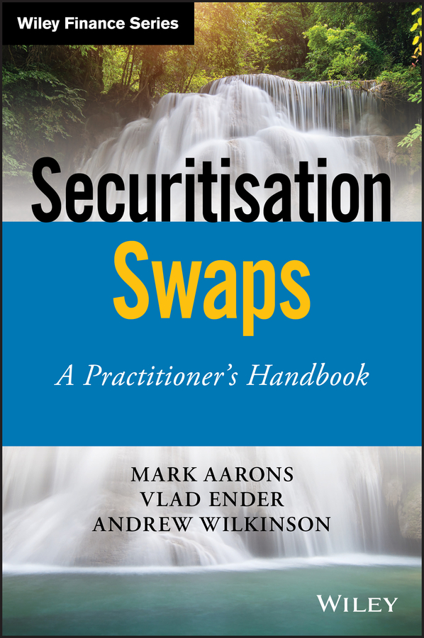 Andrew Wilkinson Securitisation Swaps. A Practitioner's Handbook vishaal bhuyan b aarp reverse mortgages and linked securities the complete guide to risk pricing and regulation