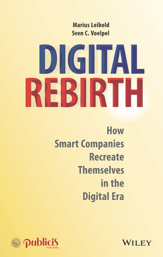 Marius Leibold Digital Rebirth. How Smart Companies Recreate Themselves in the Digital Era кольца