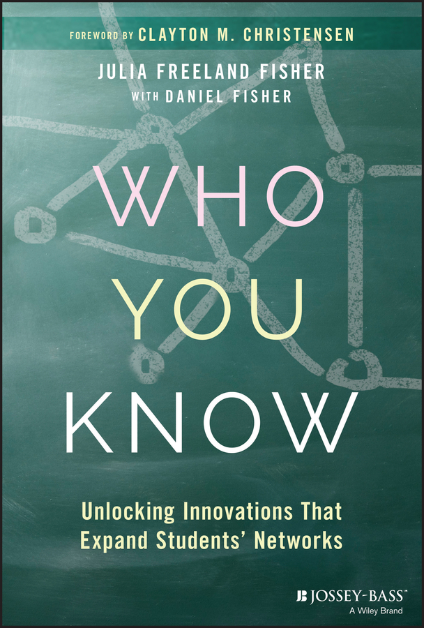 Clayton Christensen M. Who You Know. Unlocking Innovations That Expand Students' Networks jon reider admission matters what students and parents need to know about getting into college