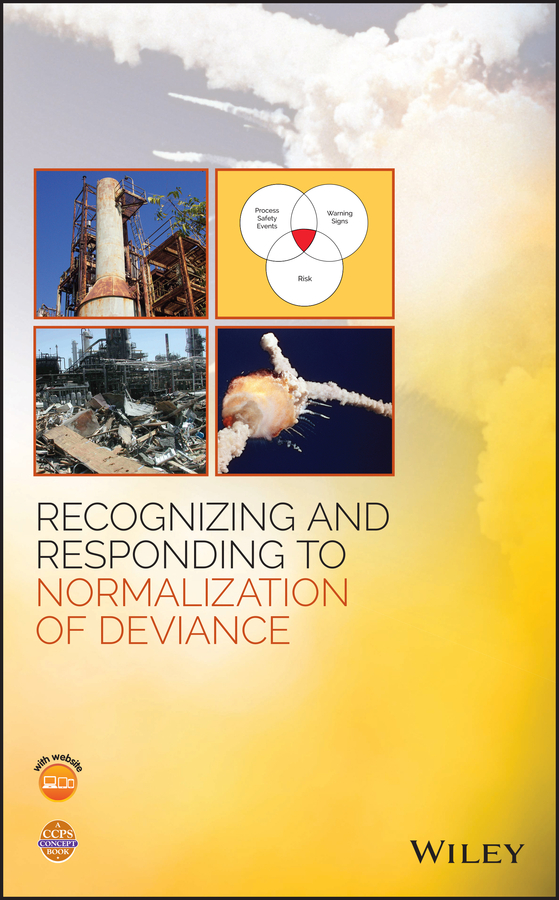 CCPS (Center for Chemical Process Safety) Recognizing and Responding to Normalization of Deviance ccps center for chemical process safety guidelines for managing process safety risks during organizational change