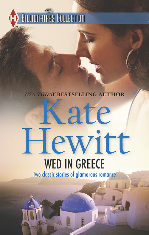 Kate Hewitt Wed in Greece: The Greek Tycoon's Convenient Bride / Bound to the Greek the greek for love