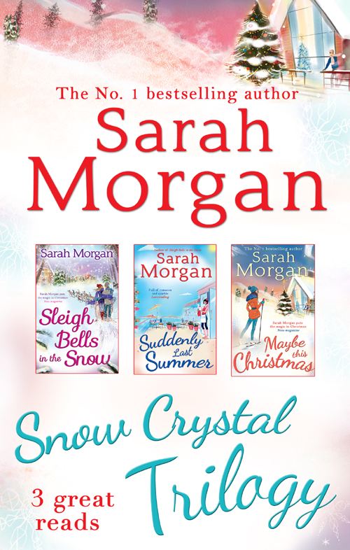 Sarah Morgan Snow Crystal Trilogy: Sleigh Bells in the Snow / Suddenly Last Summer / Maybe This Christmas sarah morgan the magic of christmas