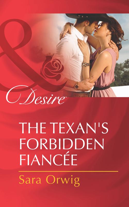 Sara Orwig The Texan's Forbidden Fiancée sara orwig the cowboy s seductive proposal