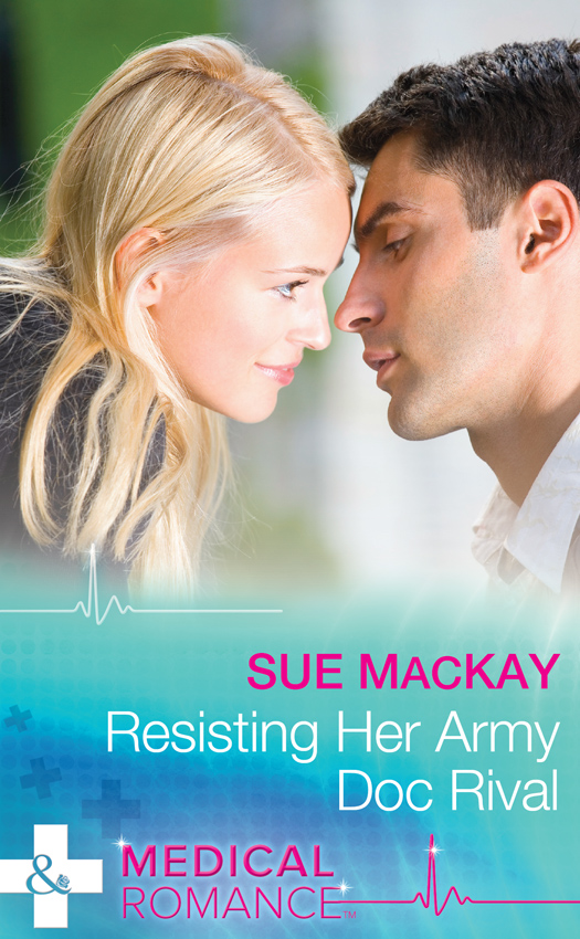 Sue MacKay Resisting Her Army Doc Rival karin baine the courage to love her army doc